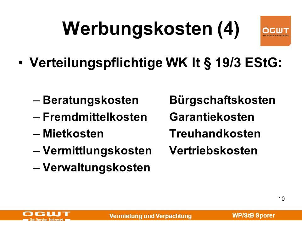 Vermietung und Verpachtung WP/StB Sporer 10 Werbungskosten (4) Verteilungspflichtige WK lt § 19/3 EStG: –BeratungskostenBürgschaftskosten –Fremdmittel