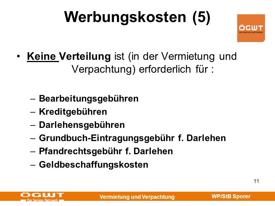 Vermietung und Verpachtung WP/StB Sporer 11 Werbungskosten (5) Keine Verteilung ist (in der Vermietung und Verpachtung) erforderlich für : –Bearbeitun