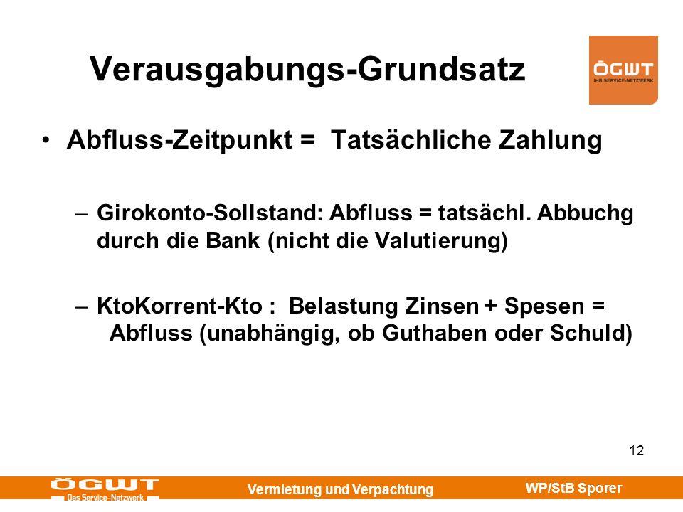 Vermietung und Verpachtung WP/StB Sporer 12 Verausgabungs-Grundsatz Abfluss-Zeitpunkt = Tatsächliche Zahlung –Girokonto-Sollstand: Abfluss = tatsächl.