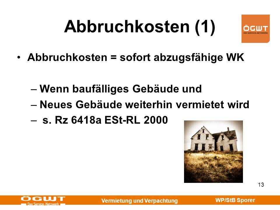 Vermietung und Verpachtung WP/StB Sporer 13 Abbruchkosten (1) Abbruchkosten = sofort abzugsfähige WK –Wenn baufälliges Gebäude und –Neues Gebäude weit
