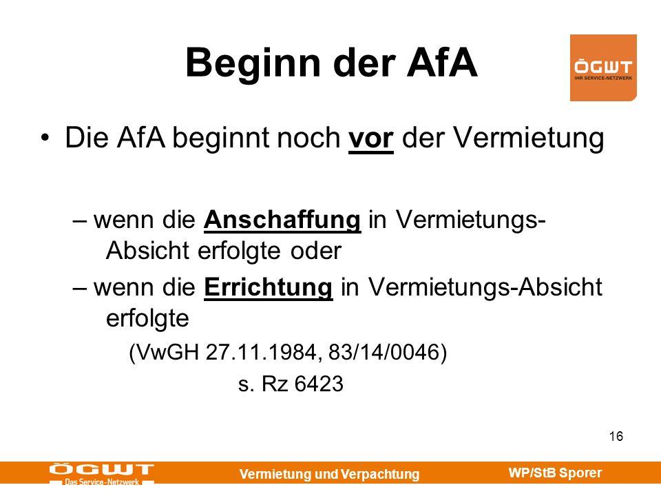 Vermietung und Verpachtung WP/StB Sporer 16 Beginn der AfA Die AfA beginnt noch vor der Vermietung –wenn die Anschaffung in Vermietungs- Absicht erfol