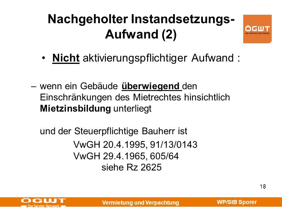 Vermietung und Verpachtung WP/StB Sporer 18 Nachgeholter Instandsetzungs- Aufwand (2) Nicht aktivierungspflichtiger Aufwand : –wenn ein Gebäude überwi