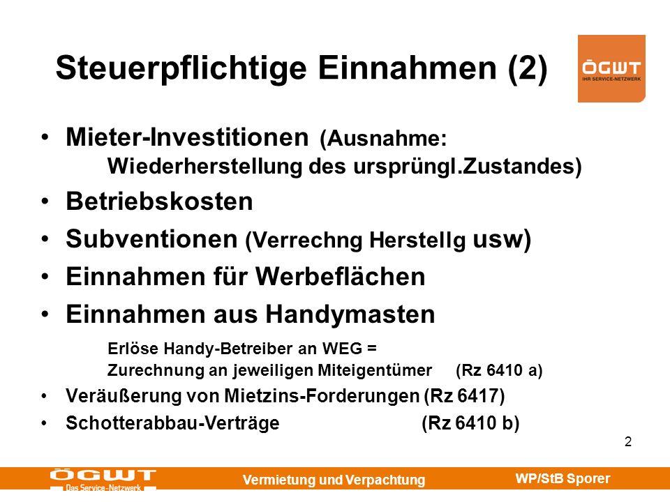 Vermietung und Verpachtung WP/StB Sporer 2 Steuerpflichtige Einnahmen (2) Mieter-Investitionen (Ausnahme: Wiederherstellung des ursprüngl.Zustandes) B