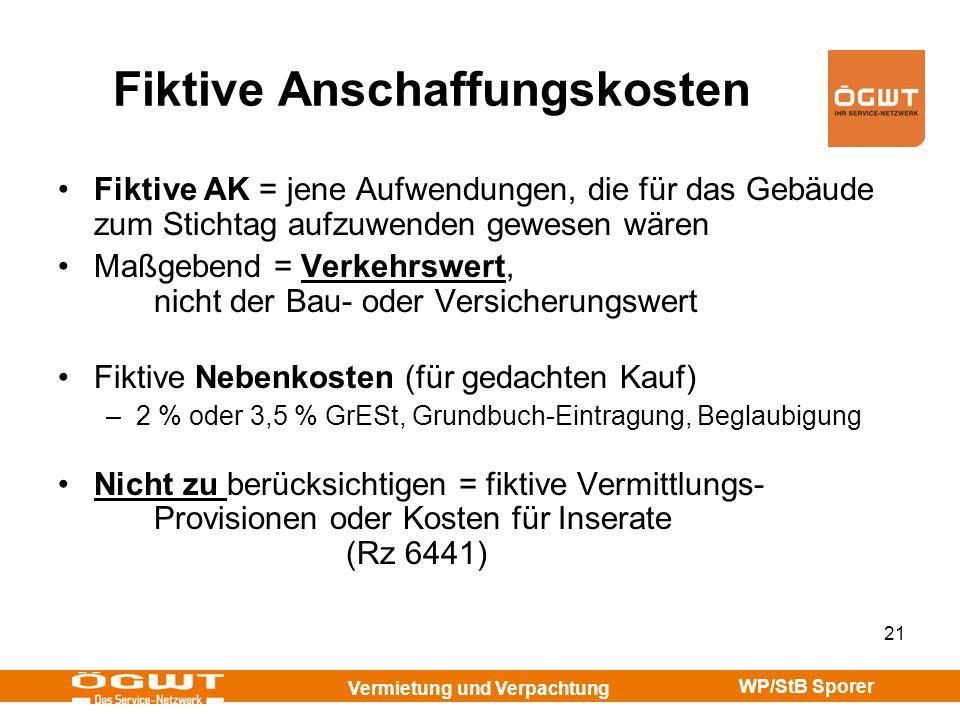 Vermietung und Verpachtung WP/StB Sporer 21 Fiktive Anschaffungskosten Fiktive AK = jene Aufwendungen, die für das Gebäude zum Stichtag aufzuwenden ge