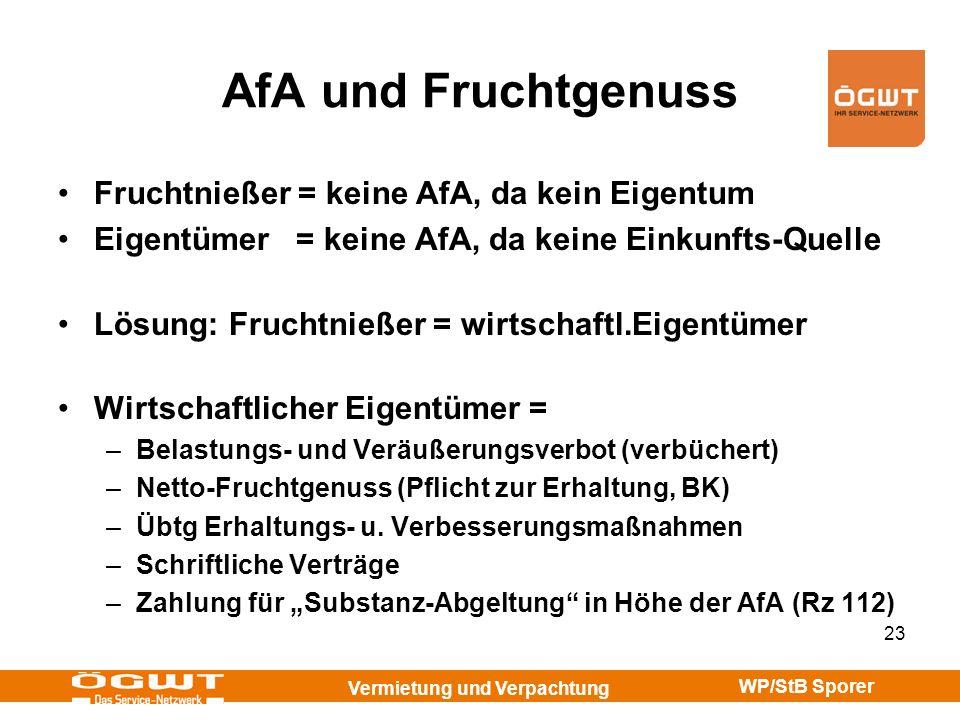 Vermietung und Verpachtung WP/StB Sporer 23 AfA und Fruchtgenuss Fruchtnießer = keine AfA, da kein Eigentum Eigentümer = keine AfA, da keine Einkunfts