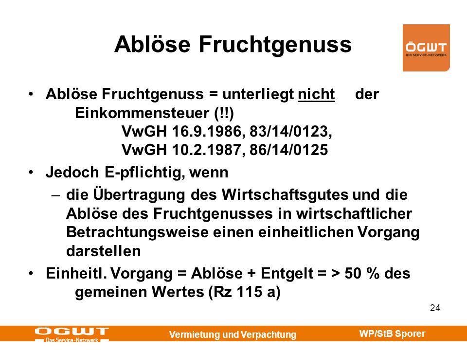 Vermietung und Verpachtung WP/StB Sporer 24 Ablöse Fruchtgenuss Ablöse Fruchtgenuss = unterliegt nicht der Einkommensteuer (!!) VwGH 16.9.1986, 83/14/