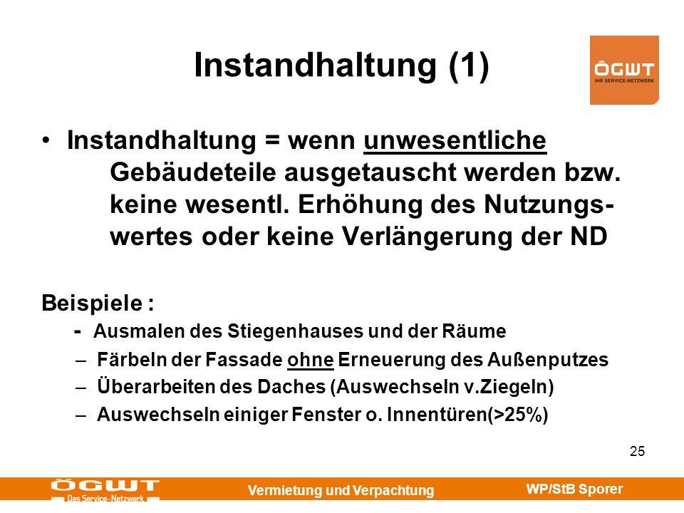 Vermietung und Verpachtung WP/StB Sporer 25 Instandhaltung (1) Instandhaltung = wenn unwesentliche Gebäudeteile ausgetauscht werden bzw. keine wesentl