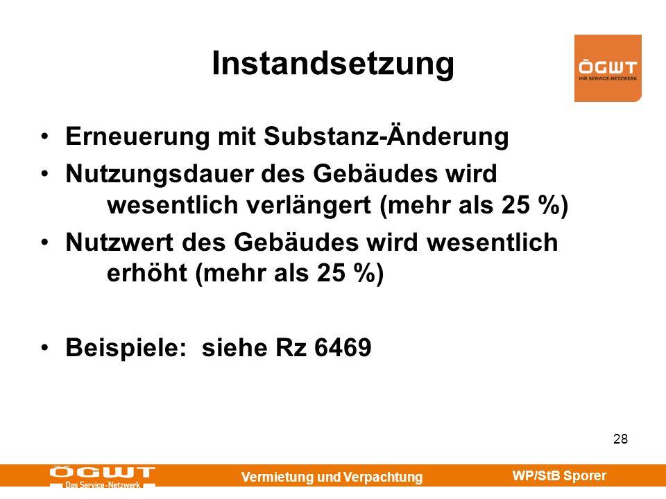 Vermietung und Verpachtung WP/StB Sporer 28 Instandsetzung Erneuerung mit Substanz-Änderung Nutzungsdauer des Gebäudes wird wesentlich verlängert (meh