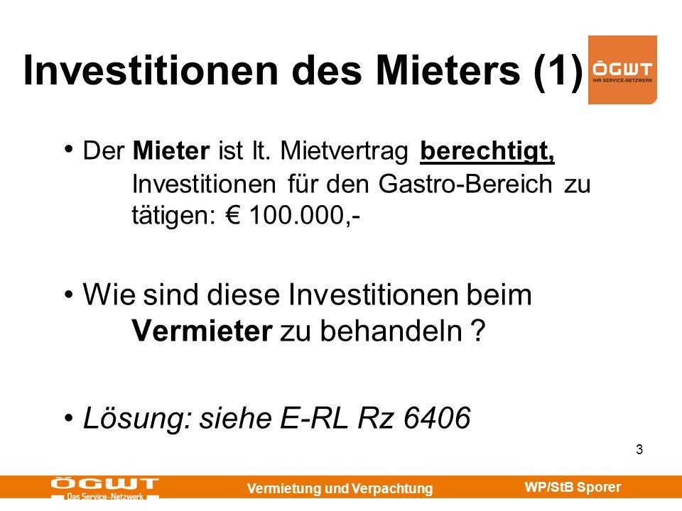 Vermietung und Verpachtung WP/StB Sporer 4 Investitionen des Mieters (2) E-RL Rz 6406 : – Im Rahmen der Einkünfte aus Vermietung und Verpachtung sind auch Investitionen des Mieters zu erfassen, die dem Vermieter als Eigentümer zukommen.