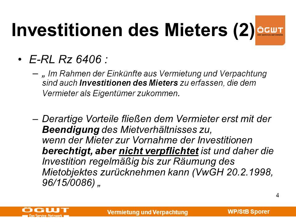 Vermietung und Verpachtung WP/StB Sporer 4 Investitionen des Mieters (2) E-RL Rz 6406 : – Im Rahmen der Einkünfte aus Vermietung und Verpachtung sind