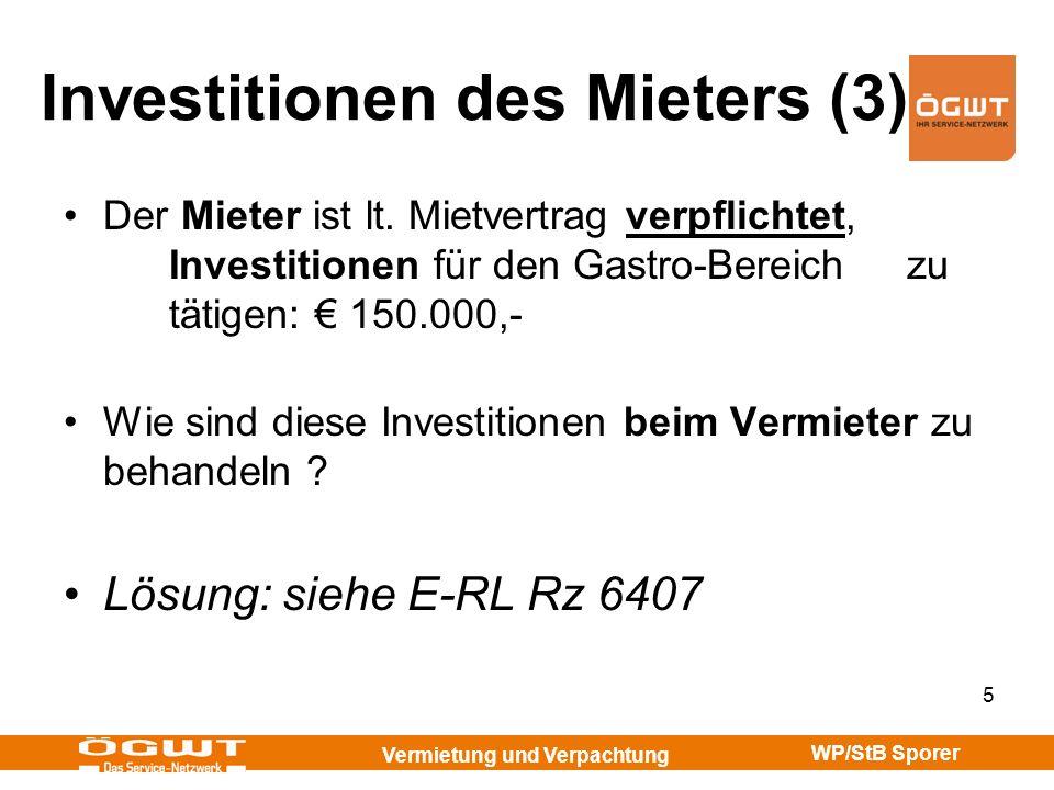 Vermietung und Verpachtung WP/StB Sporer 6 Investitionen des Mieters (4) E-RL Rz 6407 : Hat sich jedoch der Mieter vertraglich zur Vornahme von Investitionen verpflichtet, so fließt dem Vermieter die entsprechende Einnahme bereits im Zeitpunkt der Vornahme der Investition zu (VwGH 20.2.1998,96/15/0086) und führt – nach der Art der Investition (Erhaltungs- oder Herstellungsaufwand, siehe Rz 6450 ff) – zu sofort oder verteilt abzugsfähigen Werbungskosten….