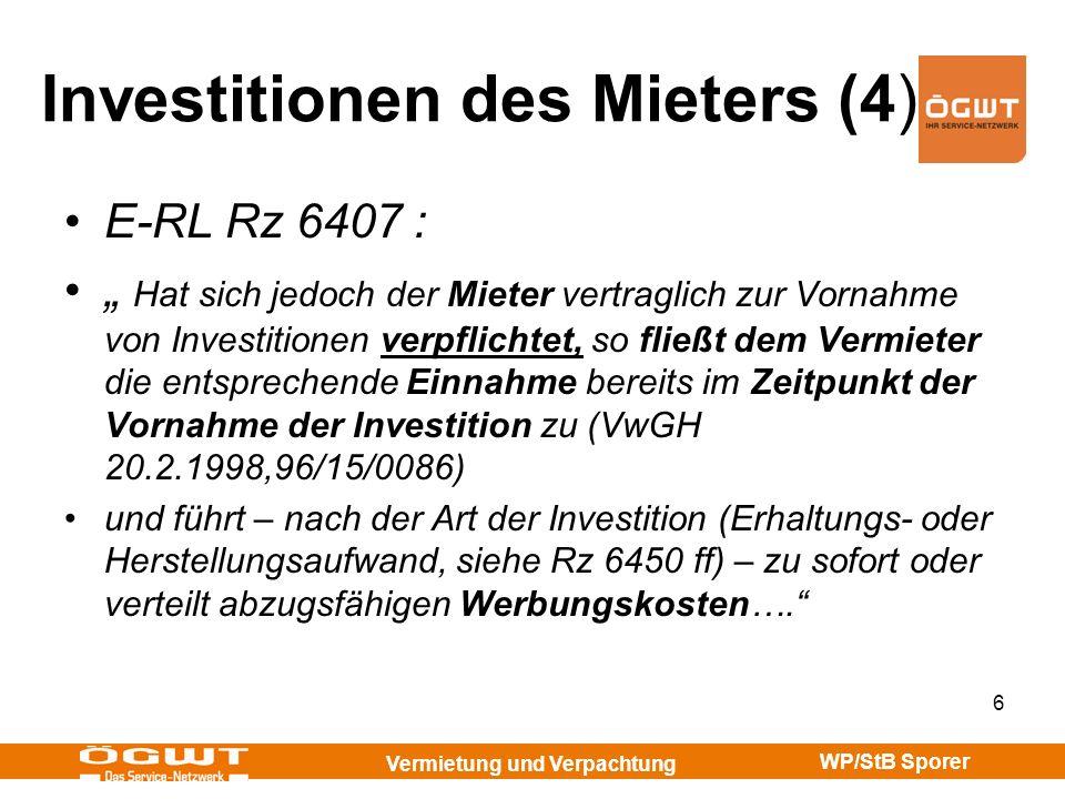Vermietung und Verpachtung WP/StB Sporer 7 Werbungskosten (1) Betriebskosten für (vorübergehend) leer stehende Wohnungen = Ja, WK : siehe Rz 6413 Mieter erhält für Verzicht auf das Mietrecht 10.000,- = Ja, WK (als Afa) : s.