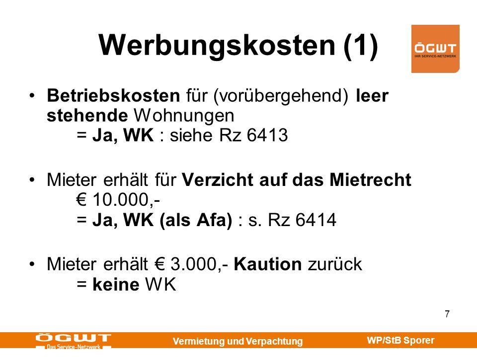Vermietung und Verpachtung WP/StB Sporer 8 Werbungskosten (2) Rückzahlung Miete-VZ = WK Rückzahlung Darlehen = Keine WK Einzahlung Instandhaltungs-Rücklage = keine WK (erst bei Rep.Zahlung) Rz 6419a AfA vor Vermietung = Ja : WK z.B.