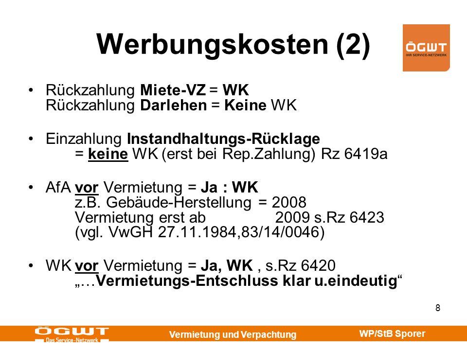 Vermietung und Verpachtung WP/StB Sporer 19 Freimachungskosten Ablösen zur Freimachung eines Gebäudes von Mietrechten = nicht Erwerb von Mietrechten, sondern = nachträgliche Anschaffungskosten Verteilung auf die Rest-Nutzungsdauer VwGH 19.9.1989, 88/14/0174 Vorsicht: Freimachungskosten zur besseren Veräußerung = nicht WK bei VuV, aber evtl.