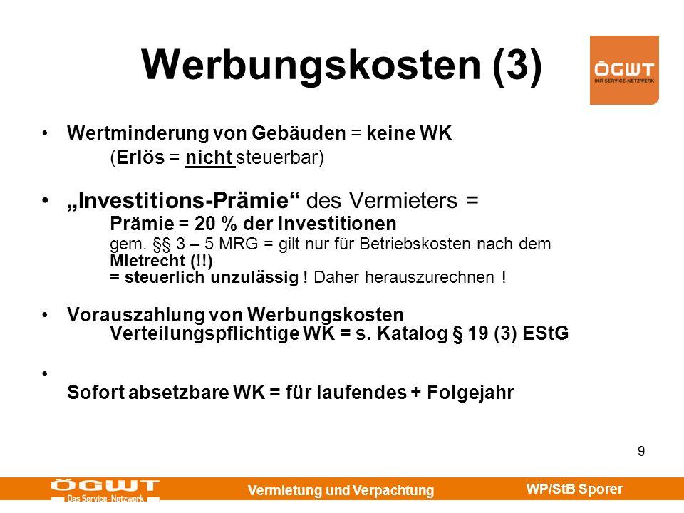 Vermietung und Verpachtung WP/StB Sporer 9 Werbungskosten (3) Wertminderung von Gebäuden = keine WK (Erlös = nicht steuerbar) Investitions-Prämie des