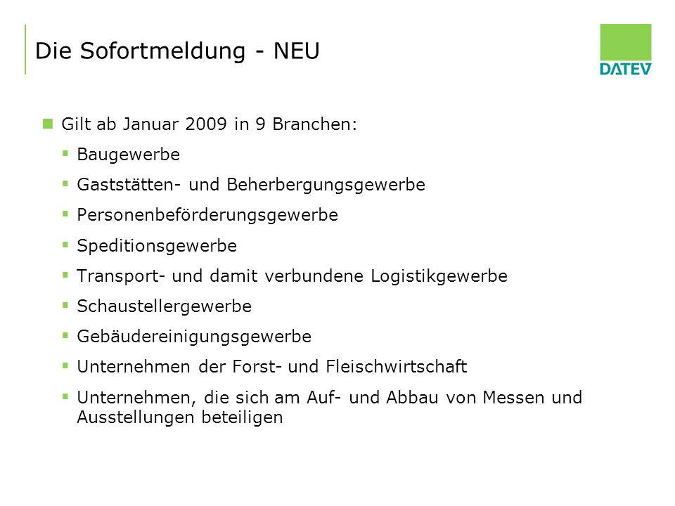 Die Sofortmeldung - NEU Gilt ab Januar 2009 in 9 Branchen: Baugewerbe Gaststätten- und Beherbergungsgewerbe Personenbeförderungsgewerbe Speditionsgewe