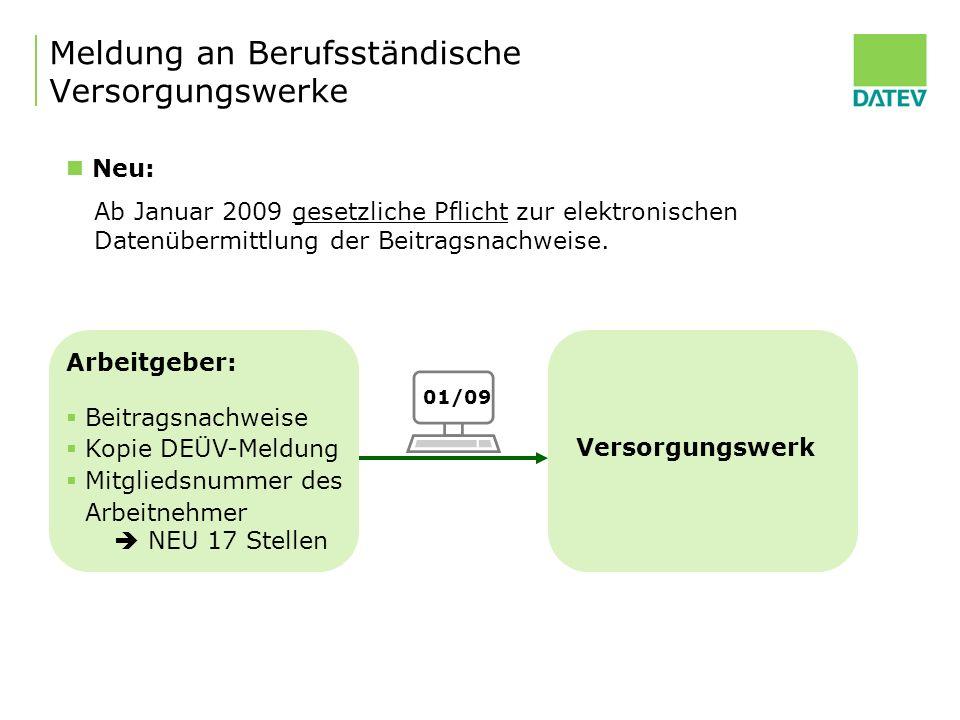 Meldung an Berufsständische Versorgungswerke Arbeitgeber: Beitragsnachweise Kopie DEÜV-Meldung Mitgliedsnummer des Arbeitnehmer NEU 17 Stellen Versorg