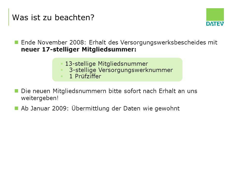 Was ist zu beachten? Ende November 2008: Erhalt des Versorgungswerksbescheides mit neuer 17-stelliger Mitgliedsummer: Die neuen Mitgliedsnummern bitte