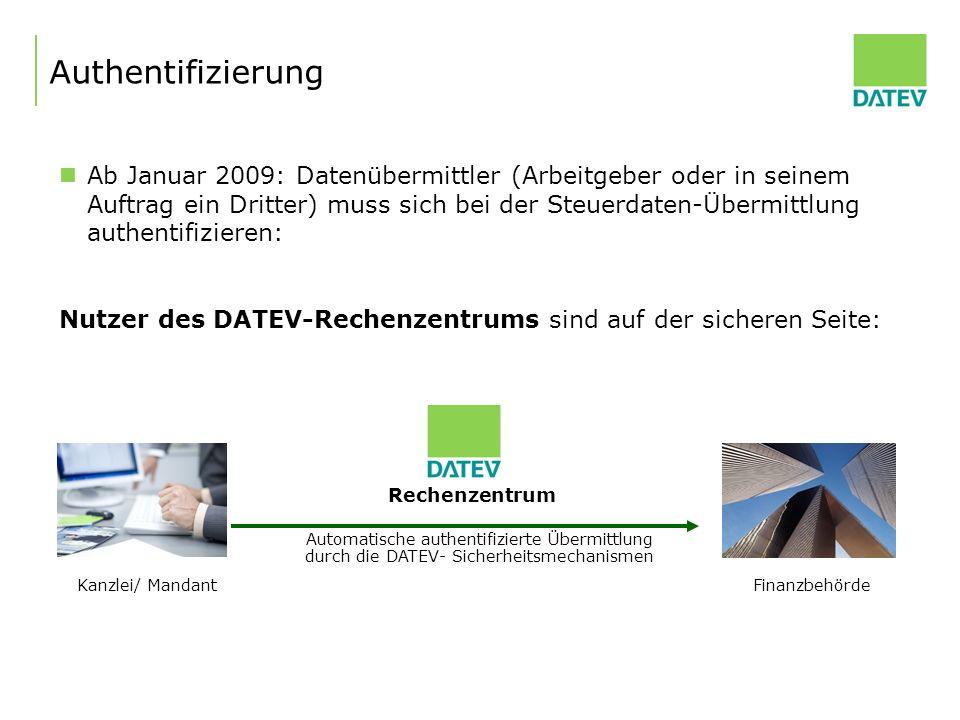Authentifizierung Ab Januar 2009: Datenübermittler (Arbeitgeber oder in seinem Auftrag ein Dritter) muss sich bei der Steuerdaten-Übermittlung authent