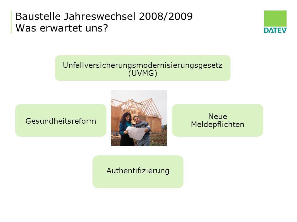 Baustelle Jahreswechsel 2008/2009 Was erwartet uns? Gesundheitsreform Unfallversicherungsmodernisierungsgesetz (UVMG) Neue Meldepflichten Authentifizi
