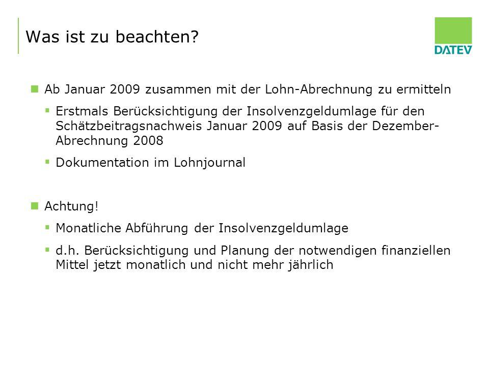 Ab Januar 2009 zusammen mit der Lohn-Abrechnung zu ermitteln Erstmals Berücksichtigung der Insolvenzgeldumlage für den Schätzbeitragsnachweis Januar 2