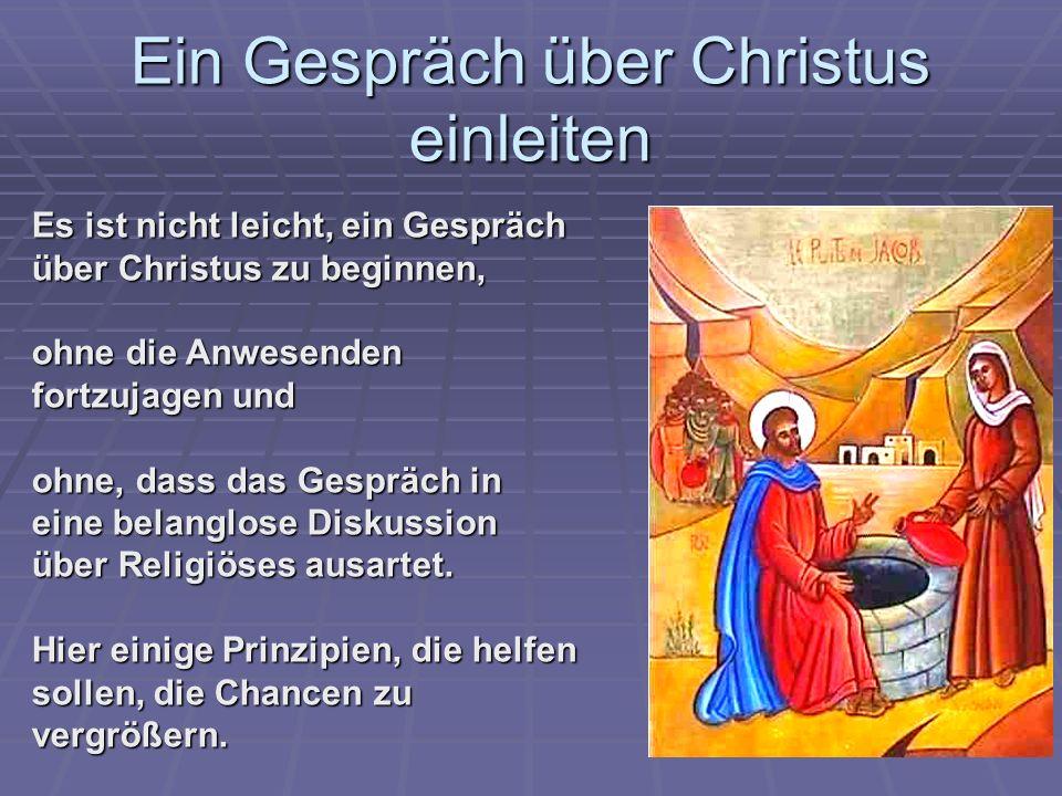 Ein Gespräch über Christus einleiten Es ist nicht leicht, ein Gespräch über Christus zu beginnen, ohne die Anwesenden fortzujagen und ohne, dass das G