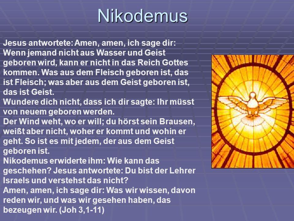 Jesus antwortete: Amen, amen, ich sage dir: Wenn jemand nicht aus Wasser und Geist geboren wird, kann er nicht in das Reich Gottes kommen. Was aus dem