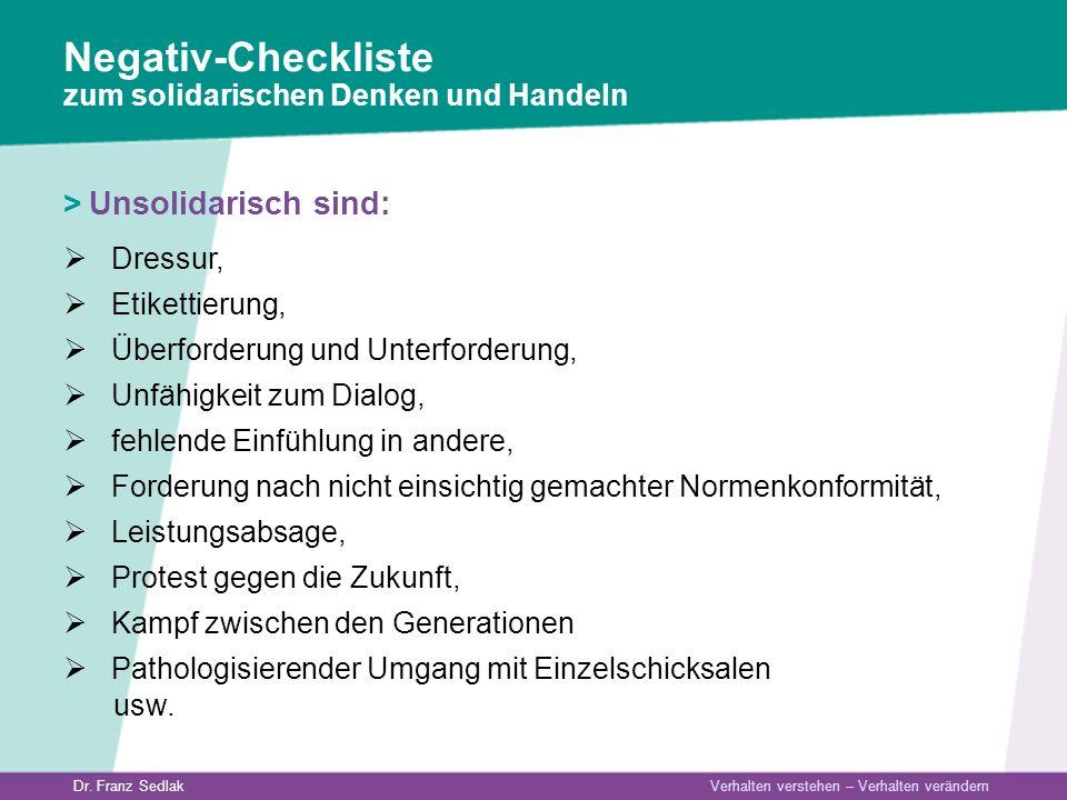 Dr. Franz Sedlak Verhalten verstehen – Verhalten verändern > Unsolidarisch sind: Dressur, Etikettierung, Überforderung und Unterforderung, Unfähigkeit