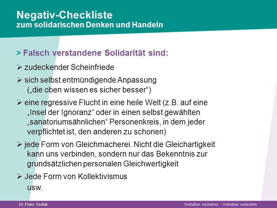 Dr. Franz Sedlak Verhalten verstehen – Verhalten verändern > Falsch verstandene Solidarität sind: zudeckender Scheinfriede sich selbst entmündigende A