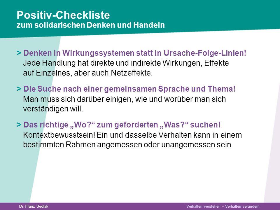 Dr. Franz Sedlak Verhalten verstehen – Verhalten verändern > Denken in Wirkungssystemen statt in Ursache-Folge-Linien! Jede Handlung hat direkte und i