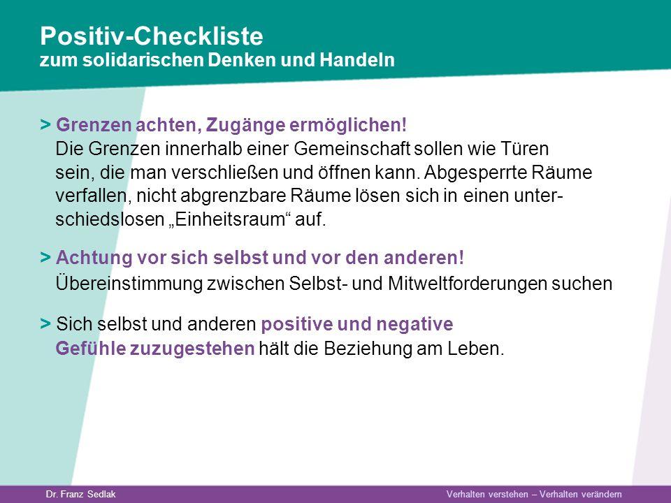 Dr. Franz Sedlak Verhalten verstehen – Verhalten verändern Positiv-Checkliste zum solidarischen Denken und Handeln > Grenzen achten, Zugänge ermöglich