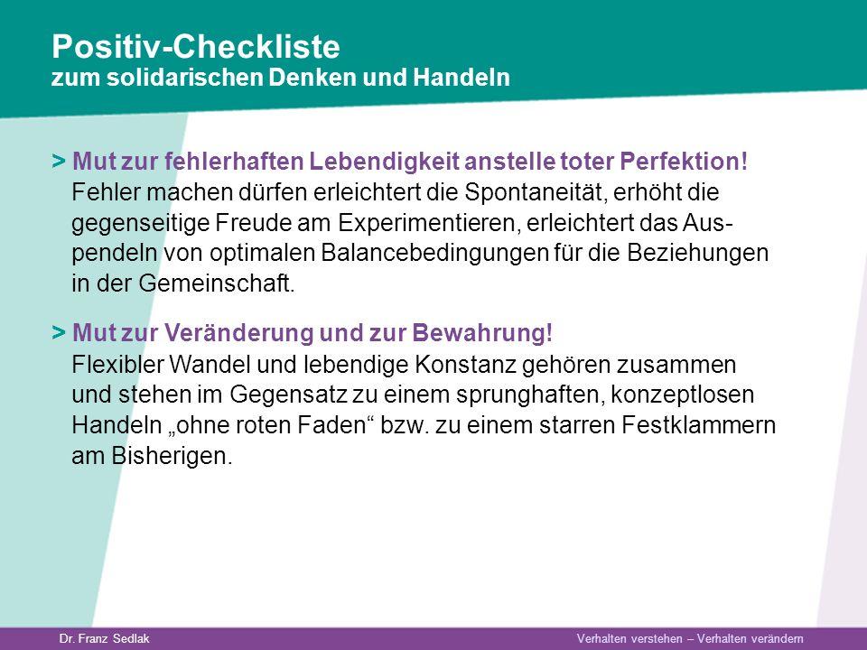 Dr. Franz Sedlak Verhalten verstehen – Verhalten verändern Positiv-Checkliste zum solidarischen Denken und Handeln > Mut zur fehlerhaften Lebendigkeit