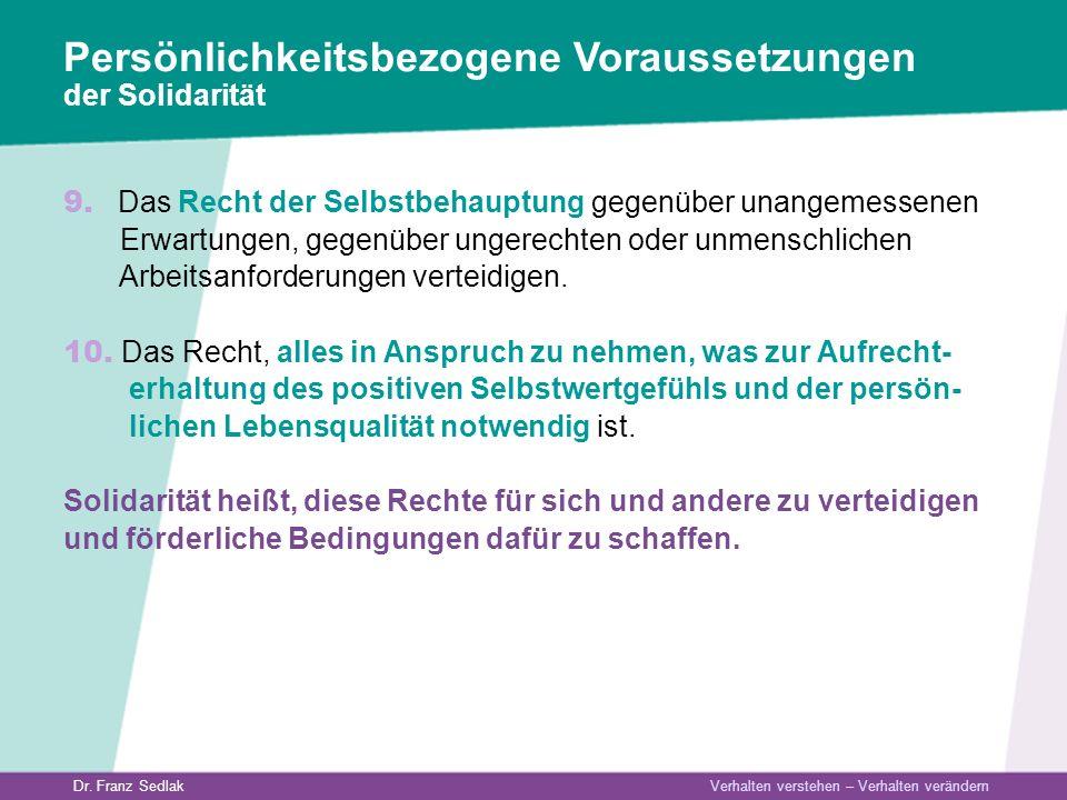 Dr. Franz Sedlak Verhalten verstehen – Verhalten verändern Persönlichkeitsbezogene Voraussetzungen der Solidarität 9. Das Recht der Selbstbehauptung g