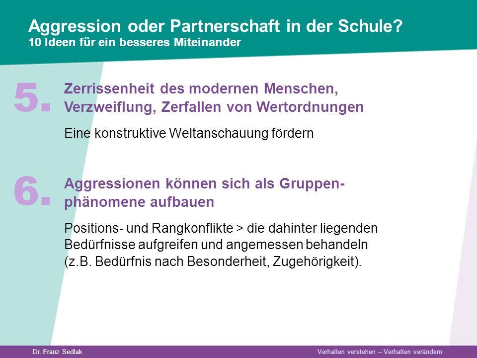 Dr. Franz Sedlak Verhalten verstehen – Verhalten verändern Aggression oder Partnerschaft in der Schule? 10 Ideen für ein besseres Miteinander Zerrisse