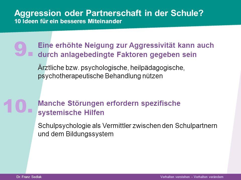 Dr. Franz Sedlak Verhalten verstehen – Verhalten verändern Aggression oder Partnerschaft in der Schule? 10 Ideen für ein besseres Miteinander Eine erh