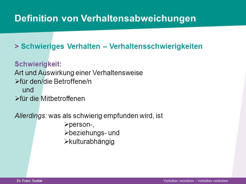 Dr. Franz Sedlak Verhalten verstehen – Verhalten verändern Definition von Verhaltensabweichungen > Schwieriges Verhalten – Verhaltensschwierigkeiten S