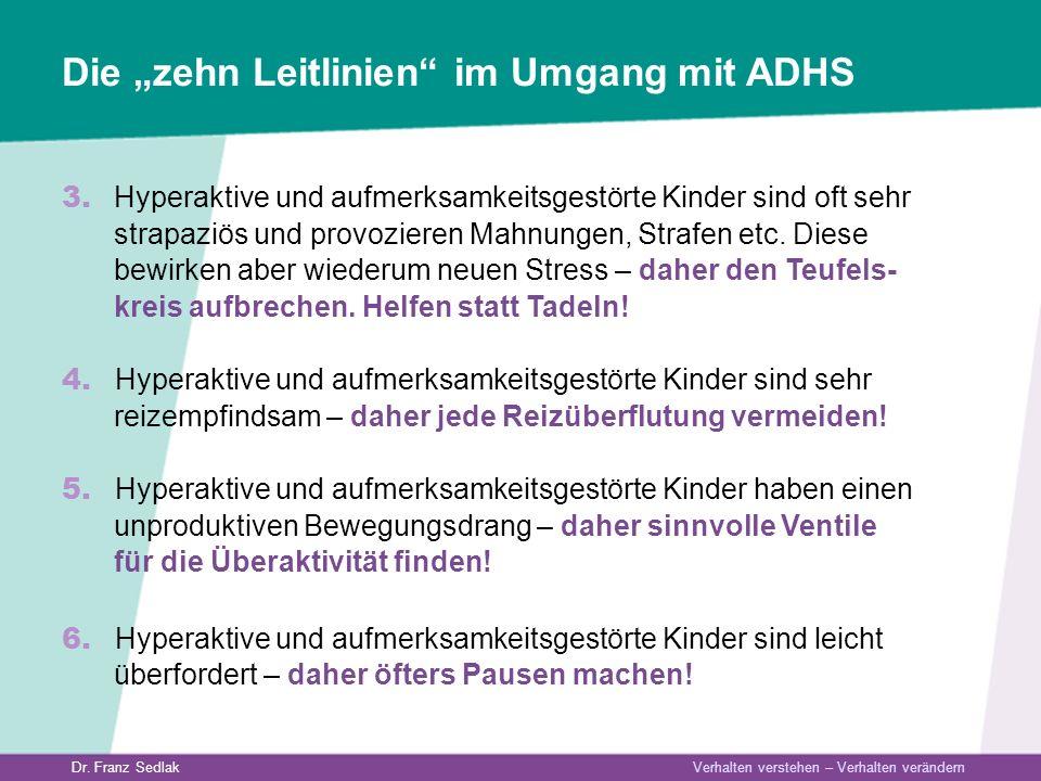 Dr. Franz Sedlak Verhalten verstehen – Verhalten verändern 3. Hyperaktive und aufmerksamkeitsgestörte Kinder sind oft sehr strapaziös und provozieren