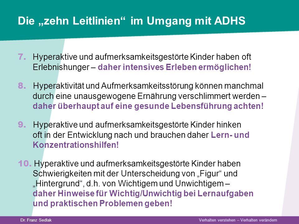 Dr. Franz Sedlak Verhalten verstehen – Verhalten verändern 7. Hyperaktive und aufmerksamkeitsgestörte Kinder haben oft Erlebnishunger – daher intensiv