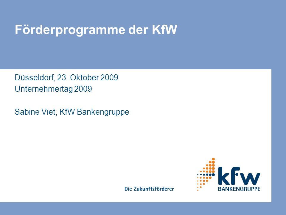 Förderprogramme der KfW Düsseldorf, 23. Oktober 2009 Unternehmertag 2009 Sabine Viet, KfW Bankengruppe