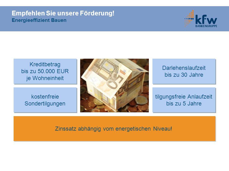 Empfehlen Sie unsere Förderung! Energieeffizient Bauen Kreditbetrag bis zu 50.000 EUR je Wohneinheit Kreditbetrag bis zu 50.000 EUR je Wohneinheit kos