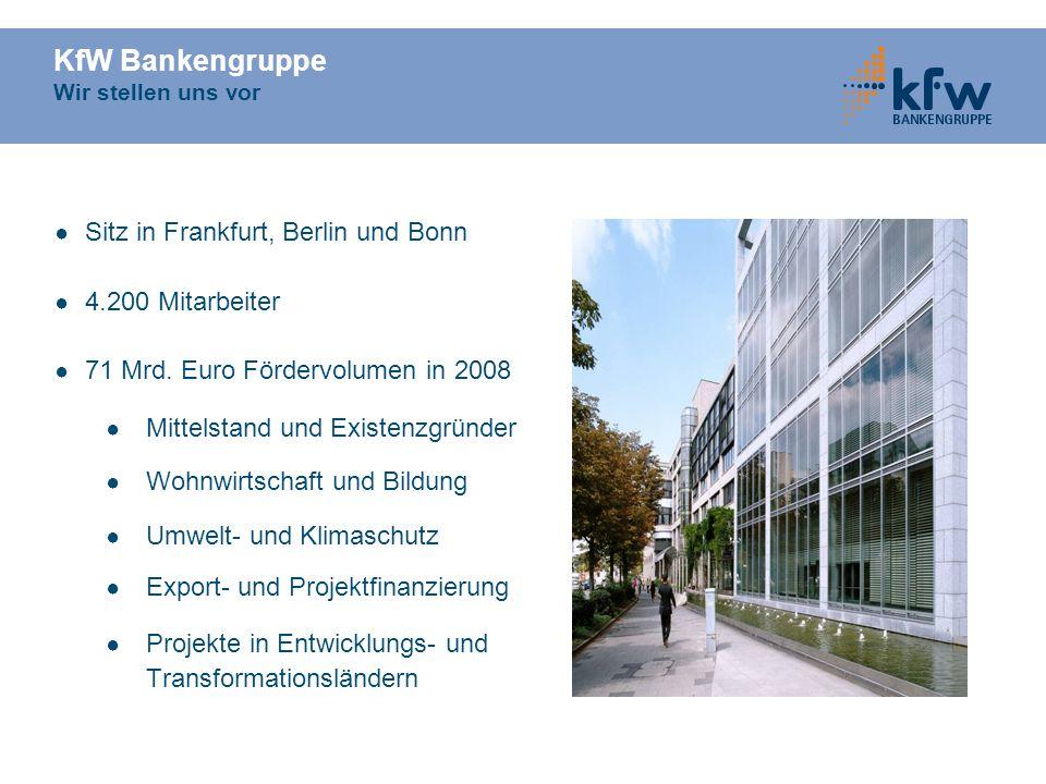KfW Bankengruppe Wir stellen uns vor Sitz in Frankfurt, Berlin und Bonn 4.200 Mitarbeiter 71 Mrd. Euro Fördervolumen in 2008 Mittelstand und Existenzg