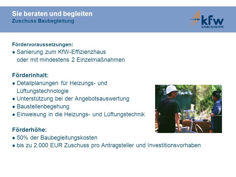 Sie beraten und begleiten Zuschuss Baubegleitung Fördervoraussetzungen: Sanierung zum KfW-Effizienzhaus oder mit mindestens 2 Einzelmaßnahmen Förderin