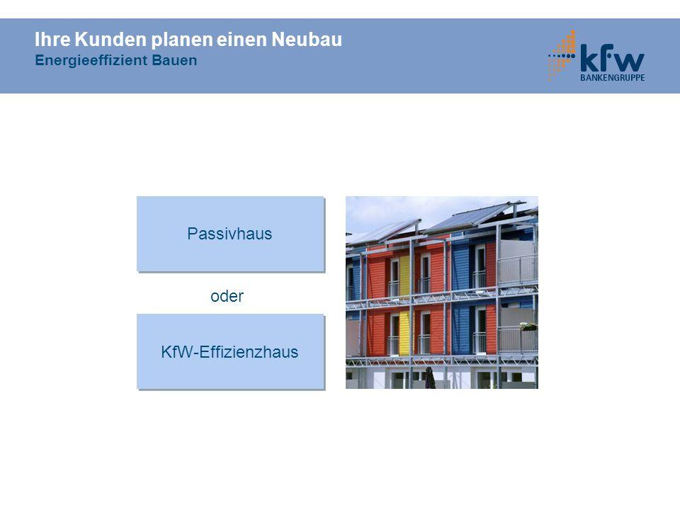 Ihre Kunden planen einen Neubau Energieeffizient Bauen Passivhaus KfW-Effizienzhaus oder