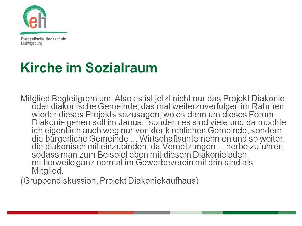 Mitglied Begleitgremium: Also es ist jetzt nicht nur das Projekt Diakonie oder diakonische Gemeinde, das mal weiterzuverfolgen im Rahmen wieder dieses