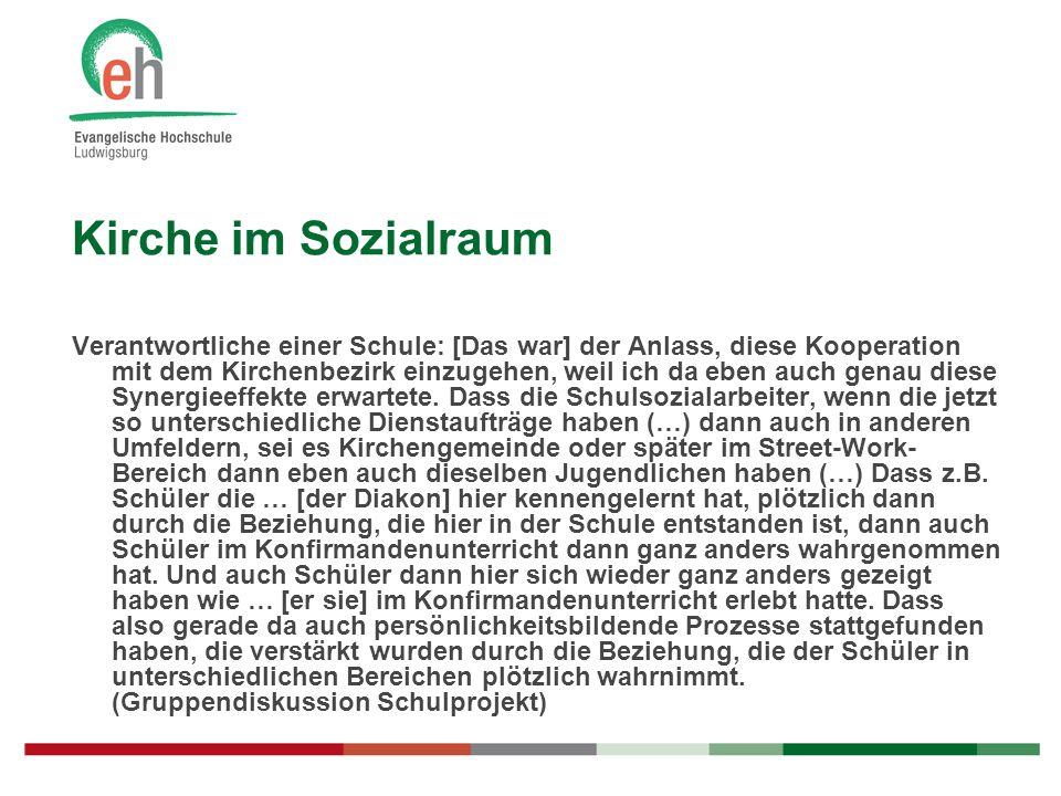 Kirche im Sozialraum Verantwortliche einer Schule: [Das war] der Anlass, diese Kooperation mit dem Kirchenbezirk einzugehen, weil ich da eben auch gen