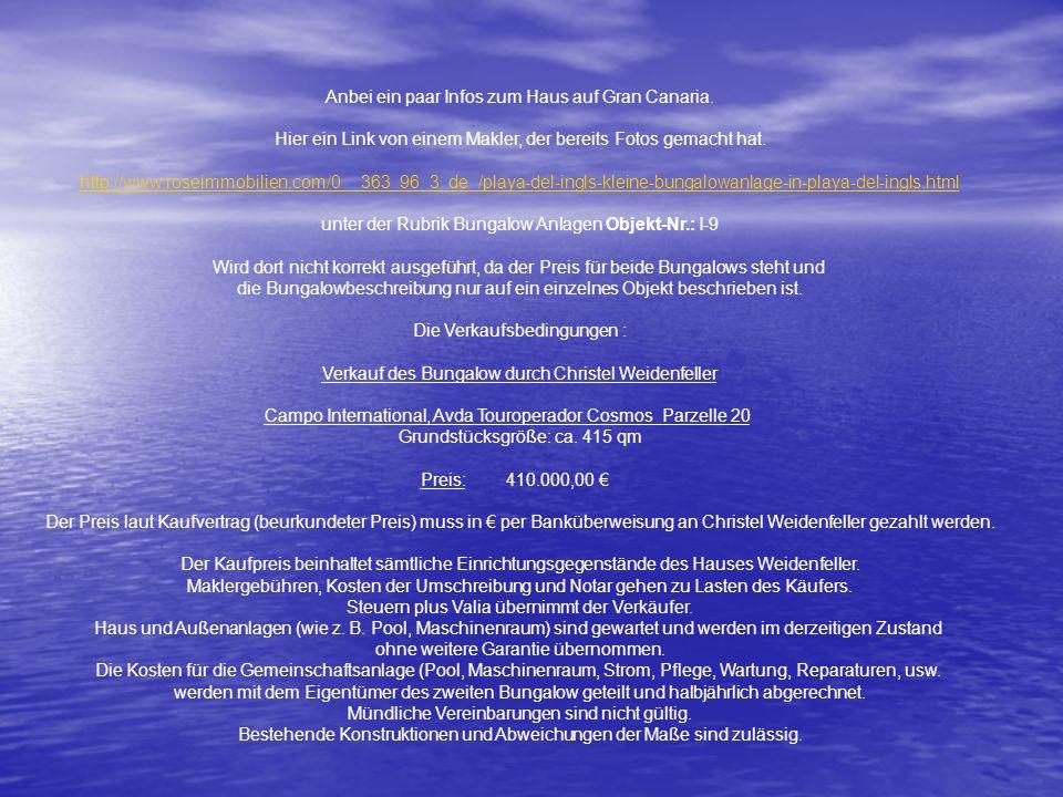 Anbei ein paar Infos zum Haus auf Gran Canaria. Hier ein Link von einem Makler, der bereits Fotos gemacht hat. http://www.roseimmobilien.com/0__363_96