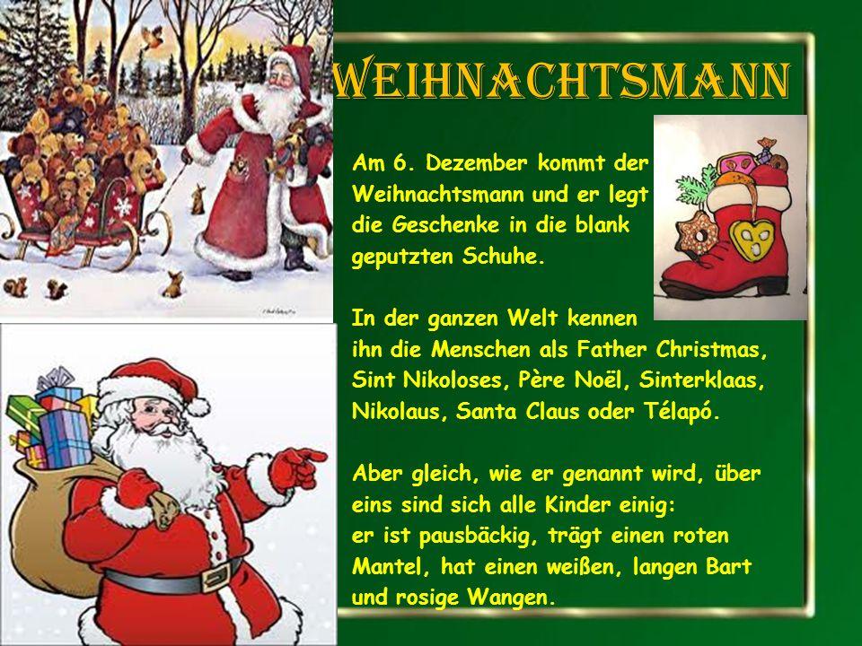 weihnachtsmann Am 6. Dezember kommt der Weihnachtsmann und er legt die Geschenke in die blank geputzten Schuhe. In der ganzen Welt kennen ihn die Mens