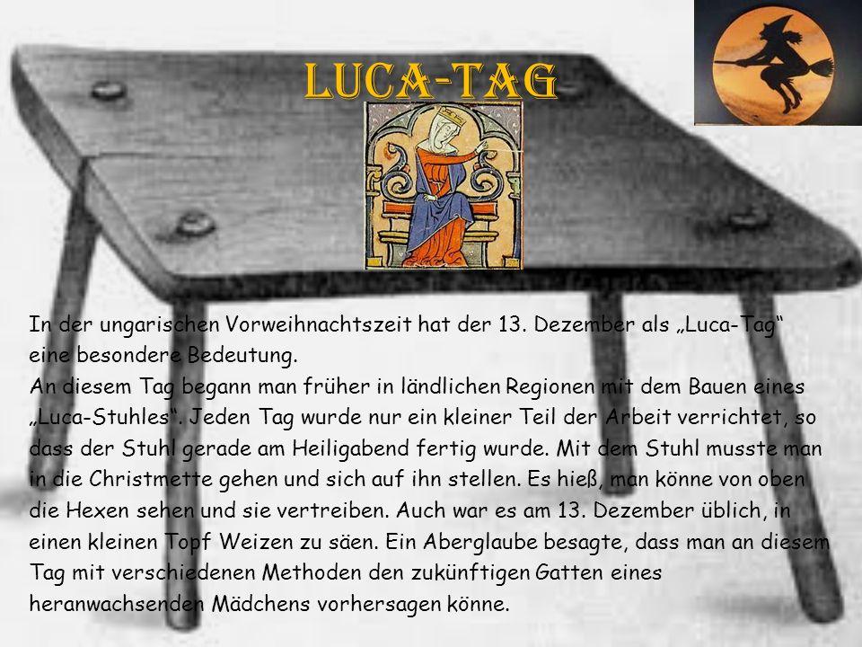Luca-Tag In der ungarischen Vorweihnachtszeit hat der 13. Dezember als Luca-Tag eine besondere Bedeutung. An diesem Tag begann man früher in ländliche