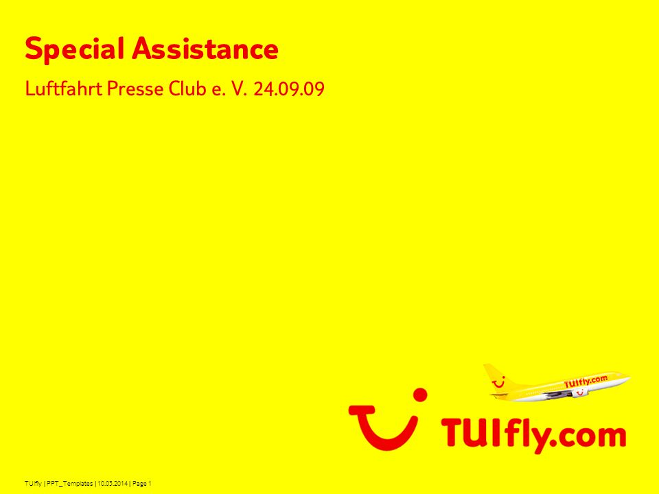 TUIfly | PPT_Templates | 10.03.2014 | Page 1 Special Assistance Luftfahrt Presse Club e. V. 24.09.09