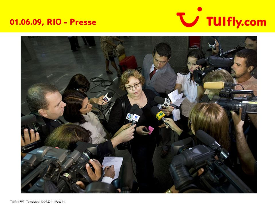 TUIfly | PPT_Templates | 10.03.2014 | Page 14 01.06.09, RIO - Presse